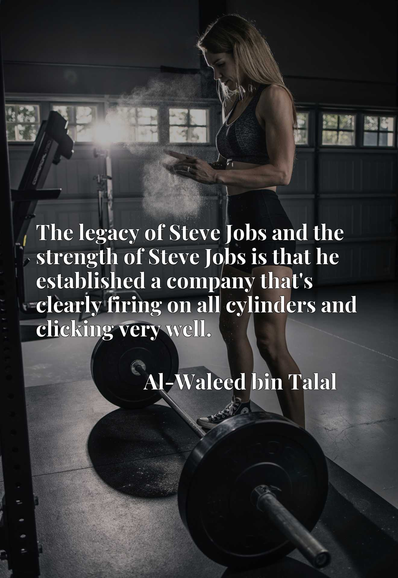 The legacy of Steve Jobs and the strength of Steve Jobs is that he established a company that's clearly firing on all cylinders and clicking very well.