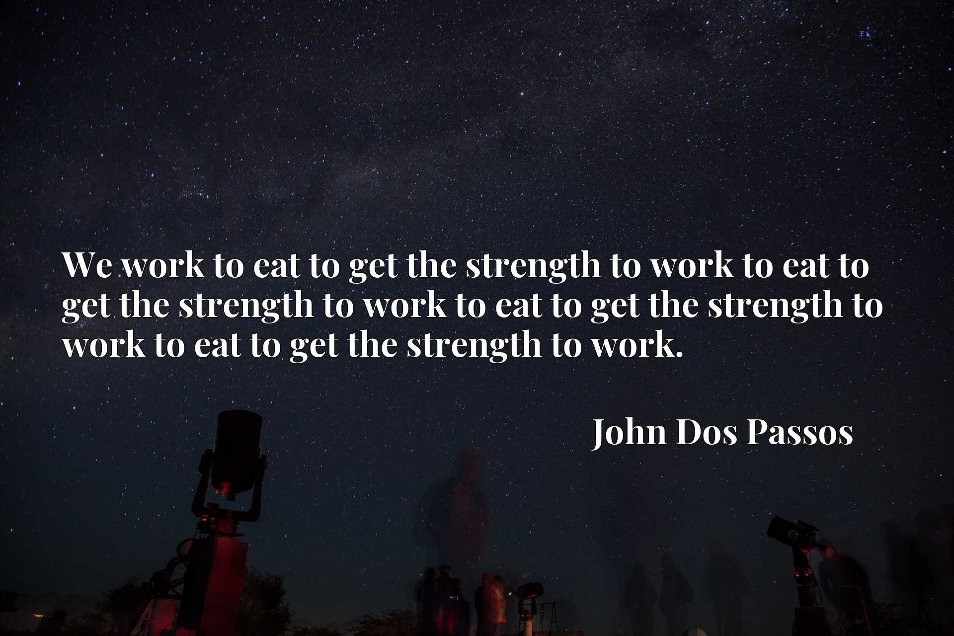 We work to eat to get the strength to work to eat to get the strength to work to eat to get the strength to work to eat to get the strength to work.