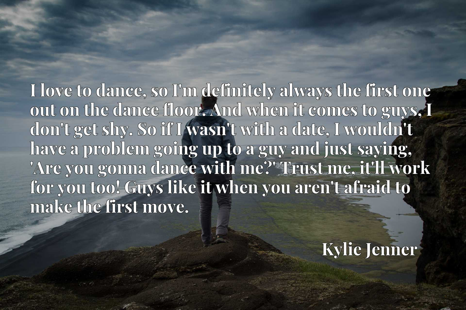 I love to dance, so I'm definitely always the first one out on the dance floor. And when it comes to guys, I don't get shy. So if I wasn't with a date, I wouldn't have a problem going up to a guy and just saying, 'Are you gonna dance with me?' Trust me, it'll work for you too! Guys like it when you aren't afraid to make the first move.