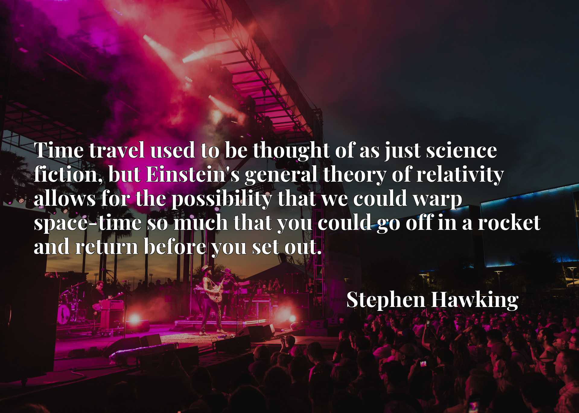 Time travel used to be thought of as just science fiction, but Einstein's general theory of relativity allows for the possibility that we could warp space-time so much that you could go off in a rocket and return before you set out.